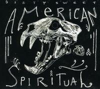 Dirty Sweet - American Spiritual