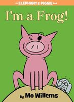 Mo Willems - I'm a Frog (An Elephant and Piggie Book)