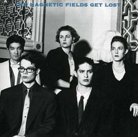 The Magnetic Fields - Get Lost