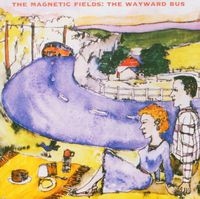 The Magnetic Fields - Wayward Bus / Distant Plastic Trees