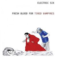 Electric Six - Fresh Blood For Tired Vampyres [Limited Edition Vinyl]