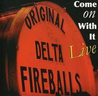 Original Delta Fireballs - Come On With It-Live