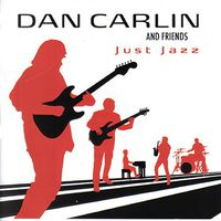 Dan Carlin & Friends - Just Jazz