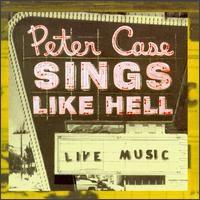 Peter Case - Sings Like Hell