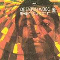 Brenton Wood - Baby You Got It