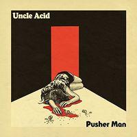 Uncle Acid & The Deadbeats - Pusher Man [Vinyl Single]