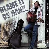 Terry Lee Goffee - Blame It On Hank