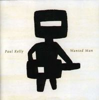 Paul Kelly - Wanted Man (Aus)