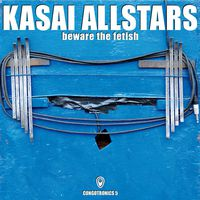 Kasai Allstars - Beware the Fetish