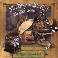 Stu Brown Sextet - Twisted Toons-The Music Of Raymond Scott [Import]
