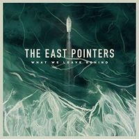The East Pointers - What We Leave Behind