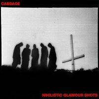 cabbage - Nihilistic Glamour Shots [LP]