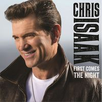 Chris Isaak - First Comes The Night [Deluxe Edition]