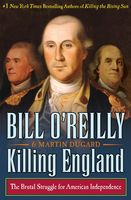 O'Reilly, Bill / Dugard, Martin - Killing England: The Brutal Struggle for American Independence (Bill O'Reilly's Killing Series)