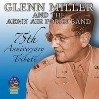Glenn Miller - 75th Anniversary Tribute  - Glenn Miller & His Orchestra