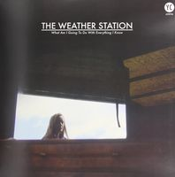 The Weather Station - What Am I Going to Do with Everything I Know EP [Vinyl]