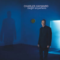 Charles Hayward - Begin Anywhere