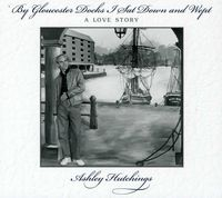 Ashley Hutchings - By Gloucester Docks I Sat & Wept [Import]