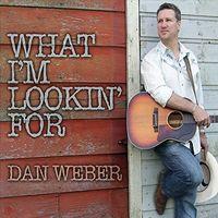 Dan Weber - What I'm Lookin' For