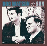 Doc & Merle Watson - Doc Watson & Son