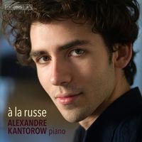 Alexandre Kantorow - A la russe