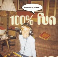 Matthew Sweet - 100% Fun (Bonus Tracks)