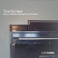 Cliff Duren - Tune My Heart: Hymns Of Worship Featuring Piano And Orchestra