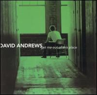 David Andrews - Get Me Out of This Place