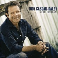 Troy Cassar-Daley - I Love This Place [Import]