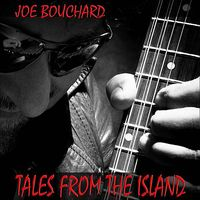Joe Bouchard - Tales From The Island