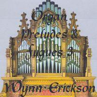 Wynn Erickson - Organ Preludes & Fugues 3