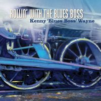 Kenny 'Blues Boss' Wayne - Wayne, Kenny Blues Boss : Rollin with the Blues Boss