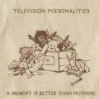 Television Personalities - Memory Is Better Than Nothing