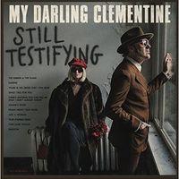 My Darling Clementine - Still Testifying