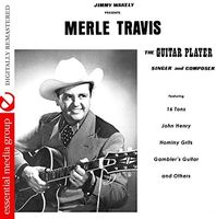 Merle Travis - The Guitar Player, Singer And Composer (Digitally Remastered)