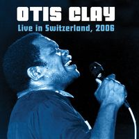 Otis Clay - Live In Switzerland 2006