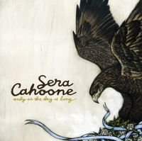 Sera Cahoone - Only As The Day Is Long (Dig)