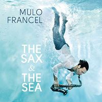 Mulo Francel - The Sax and The Sea