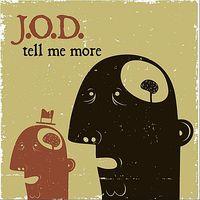 J.O.D. - Tell Me More