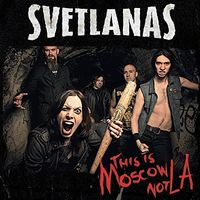 Svetlanas - This Is Moscow Not La