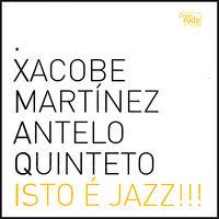 Xacobe Martínez Antelo Quinteto - Isto Jazz!!!