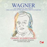 Tchaikovsky - Wagner: Das Liebesmahl Der Apostel (The Love-Meal Of The Apostles), Wwv 69: Overture [Digitally Remastered]