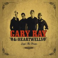 Gary Ray & The Heartwells - Livin' The Dream