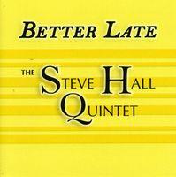Steve Hall - Better Late
