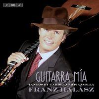 Franz Halasz - Guitarra mia: Tangos by Gardel & Piazzolla