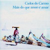 Carlos Do Carmo - Mais Do Que Amor E Amar