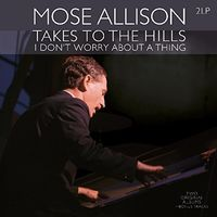 Mose Allison - Takes To The Hills / I Don't Worry About A Thing