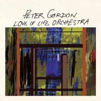 Peter Gordon & The Love Of Life Orchestra - Love Of Life Orchestra
