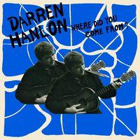 Darren Hanlon - Where Did You Come from