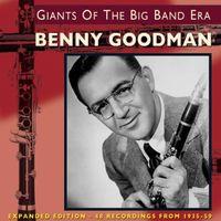 Benny Goodman - Giants Of Thebig Band Era: Expanded Version